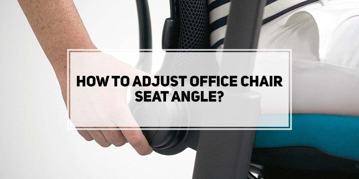 How To Adjust Office Chair Seat Angle