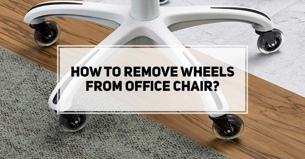How To Remove Wheels From Office Chair
