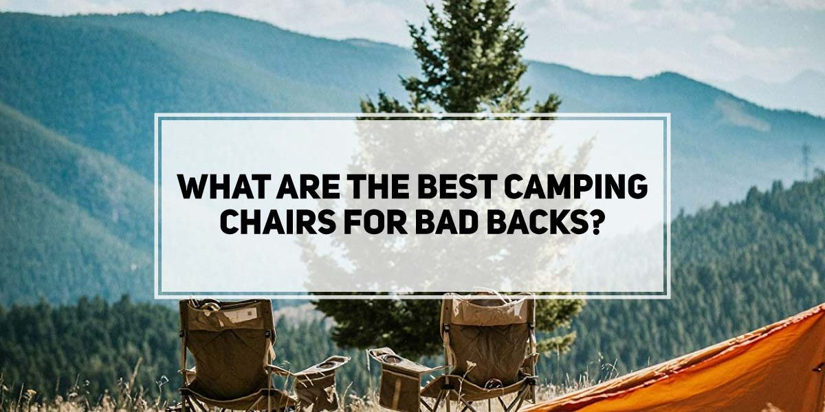 What are the Best Camping Chairs for Bad Backs