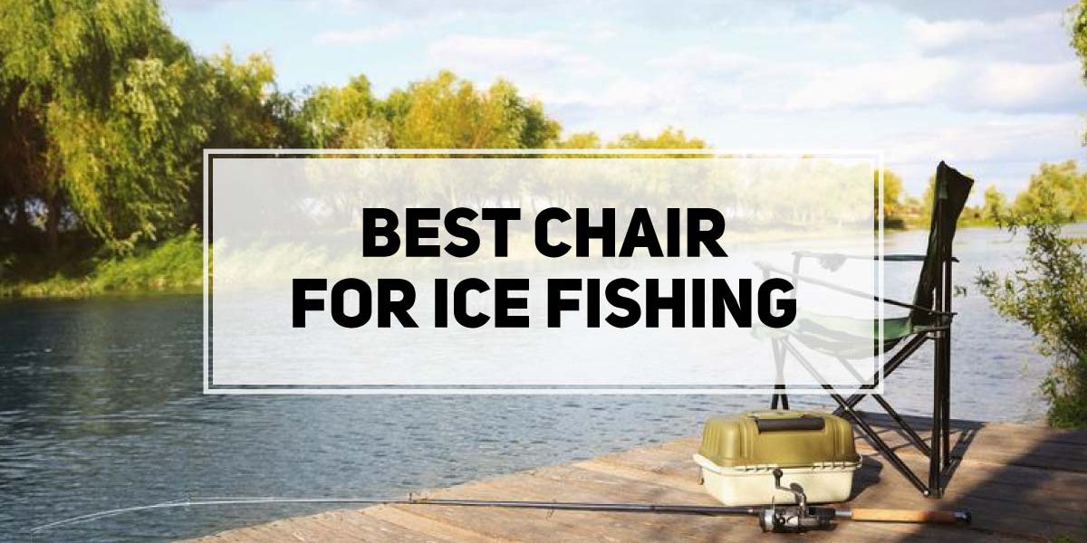 Best Chair for Ice Fishing