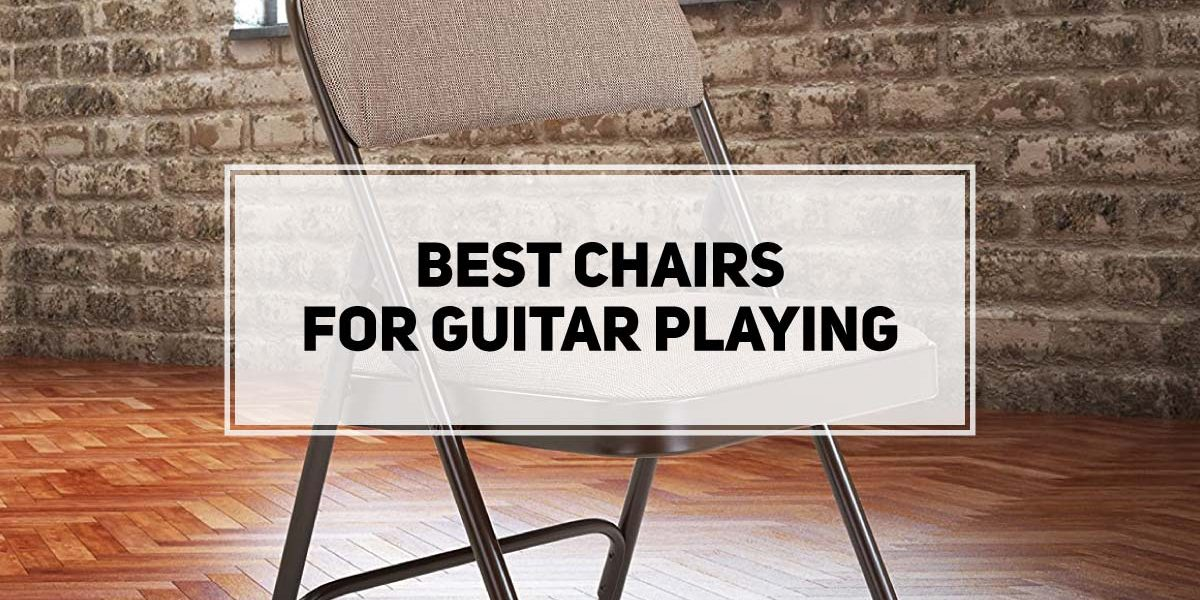 Best Chairs For Guitar Playing